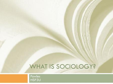 WHAT IS SOCIOLOGY? Powles HSP3U. Origins  Modern sociology came largely as a response to changing conditions in Europe during the Industrial Revolution.
