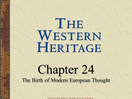 Chapter 24 The Birth of Modern European Thought Chapter 24 The Birth of Modern European Thought Copyright © 2010 Pearson Education, Inc., Upper Saddle.