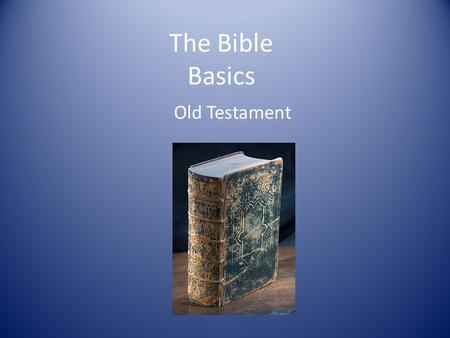 The Bible Basics Old Testament. Division The Old Testament contains 39 (Protestant), 46 (Catholic), and sometimes more books. About 40 different human.
