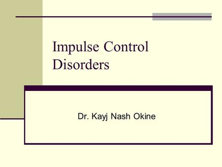 Impulse Control Disorders Dr. Kayj Nash Okine. Intermittent Explosive Disorder: DSM IV-TR Criteria A.Several discrete episodes of failure to resist aggressive.