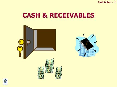 Cash & Rec - 1 CASH & RECEIVABLES. Cash & Rec - 2 INTERNAL CONTROL  Policies & procedures designed to: –Protect assets –Provide accurate records –Ensure.