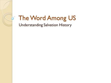 The Word Among US Understanding Salvation History.