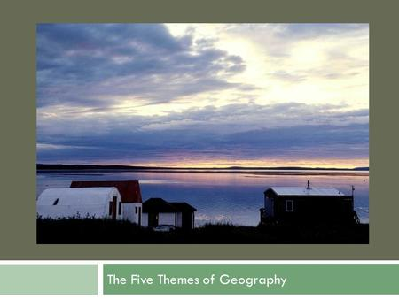 The Five Themes of Geography.  What do you guys know about the Five Themes of Geography?
