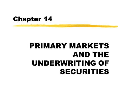 Chapter 14 PRIMARY MARKETS AND THE UNDERWRITING OF SECURITIES.