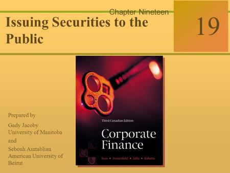 19-0 McGraw-Hill Ryerson © 2003 McGraw–Hill Ryerson Limited Corporate Finance Ross  Westerfield  Jaffe Sixth Edition 19 Chapter Nineteen Issuing Securities.