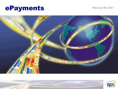 EPayments February 28, 2001. E-payments Conditions - Modern banking systems - Businesses are connected to internet, to banks - Legal framework (laws,