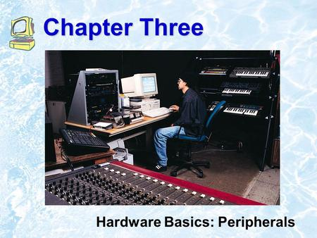 Chapter Three Hardware Basics: Peripherals  1999 Addison Wesley Longman3.2 Chapter Outline Input Devices Output Devices Storage Devices Computer Systems:
