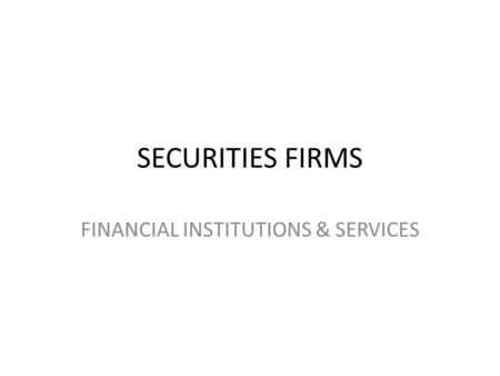 SECURITIES FIRMS FINANCIAL INSTITUTIONS & SERVICES.