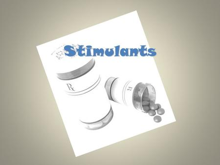 Stimulants. Stimulants They increase the activity of the brainThey increase the activity of the brain They stimulate or speed up the nervous systemThey.