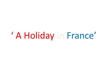' A Holiday in France'. How am I going to get there?