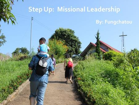 Step Up: Missional Leadership By: Fungchatou. Step Up: What's Up? Survey.