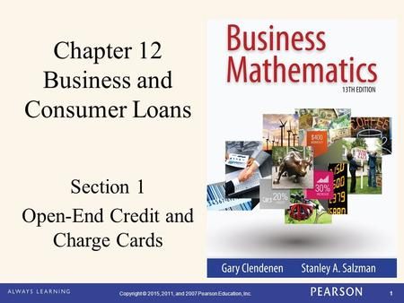 Copyright © 2015, 2011, and 2007 Pearson Education, Inc. 1 Chapter 12 Business and Consumer Loans Section 1 Open-End Credit and Charge Cards.