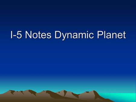 I-5 Notes Dynamic Planet. The Nature of Earthquakes.