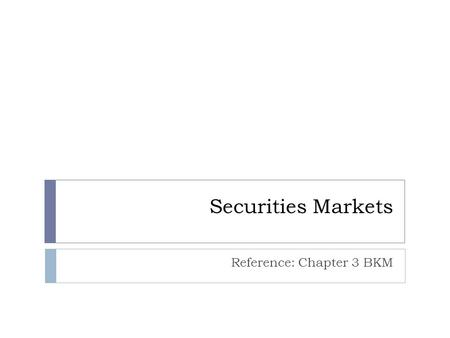 Securities Markets Reference: Chapter 3 BKM. How Firms Issue Securities  Primary Market: Market for new issues of securities  Secondary Market: Market.