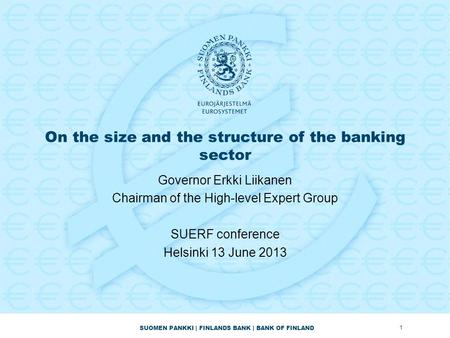 SUOMEN PANKKI | FINLANDS BANK | BANK OF FINLAND On the size and the structure of the banking sector Governor Erkki Liikanen Chairman of the High-level.