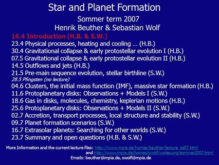 Star and Planet Formation Sommer term 2007 Henrik Beuther & Sebastian Wolf 16.4 Introduction (H.B. & S.W.) 23.4 Physical processes, heating and cooling.