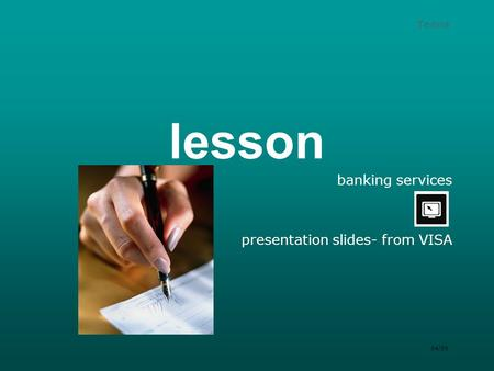 Teens lesson banking services presentation slides- from VISA 04/09.