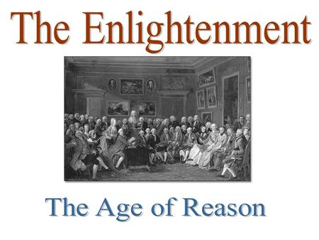 What was the Enlightenment? ► Intellectual & Cultural Movement in the 18 th c. ► Proponents argued that society & its laws should be based on human reason.
