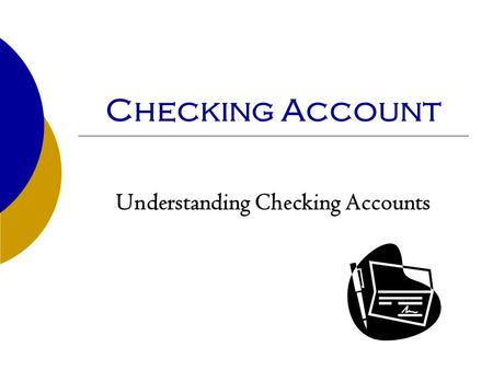 Checking Account Understanding Checking Accounts.