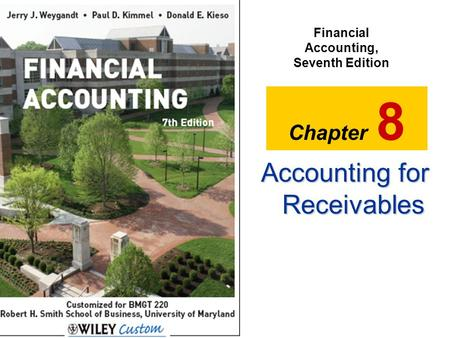 Slide 8-1 Accounting for Receivables Financial Accounting, Seventh Edition Chapter 8.
