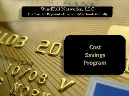 WindFall Networks, LLC The Trusted Payments Advisor to Merchants Globally.