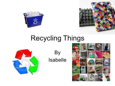 Recycling Things By Isabelle. Recycling paper You should recycle paper because you can use it over again.