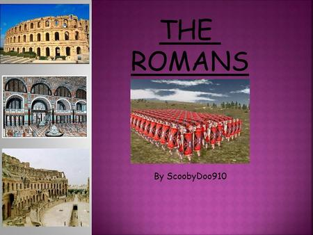 By ScoobyDoo910 THE ROMANS. Rome is in Italy. It began around 1000BC as a village of wooden huts but soon grew rich and powerful. Romans ruled most of.