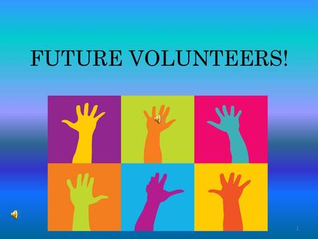 1 FUTURE VOLUNTEERS! 2 you need to know about what a volunteer does and why it is important! You will get to go on a journey and explore how to become.