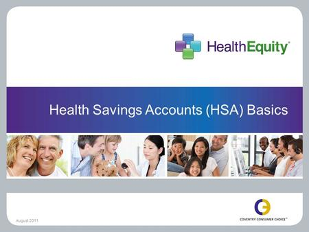 Health Savings Accounts (HSA) Basics August 2011.