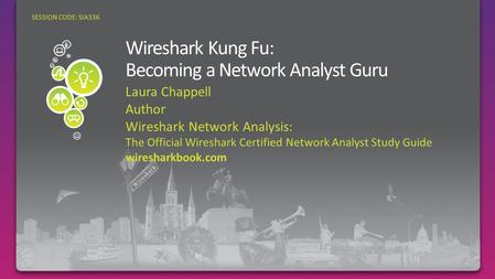 Laura Chappell Author Wireshark Network Analysis: The Official Wireshark Certified Network Analyst Study Guide wiresharkbook.com SESSION CODE: SIA336.