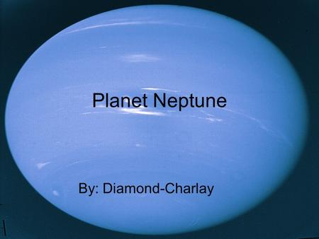 Planet Neptune By: Diamond-Charlay.