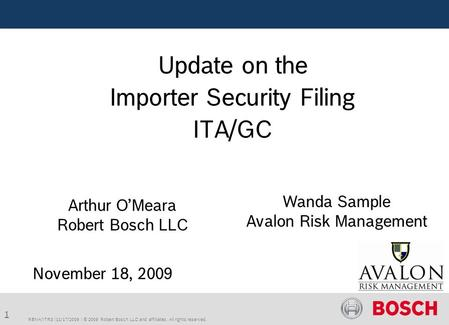 1 RBNA/ITR3 | 11/17/2009 | © 2009 Robert Bosch LLC and affiliates. All rights reserved. Update on the Importer Security Filing ITA/GC Arthur O'Meara Robert.