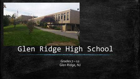 Glen Ridge High School Grades 7 – 12 Glen Ridge, NJ.