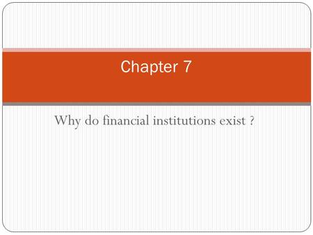 Why do financial institutions exist ? Chapter 7. Chapter Preview A vibrant economy requires a financial system that moves funds from savers to borrowers.