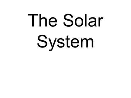 The Solar System. Solar System A group of objects in space that move around a central star.