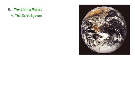 II. The Living Planet A. The Earth System. ENERGY MATTER ENERGY First and second laws???? INPUTSBOUNDARYOUTPUTS.