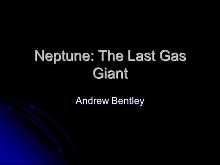 Neptune: The Last Gas Giant