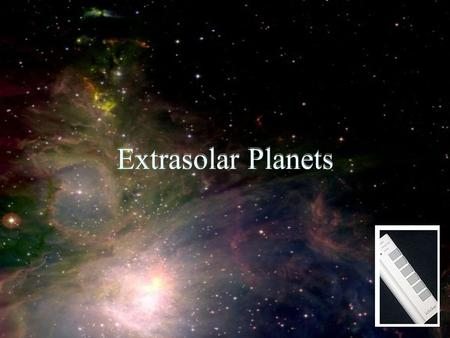 Extrasolar Planets. Attendance Quiz Are you here today? (a) yes (b) no (c) Captain, the sensors indicate a <strong>class</strong> M planet orbiting this star Here!