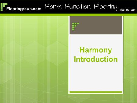 Harmony Introduction. Flooringroup.com introduces Harmony  Harmony is new to the US Market for 2013  Harmony is a commercial sheet flooring  Harmony.