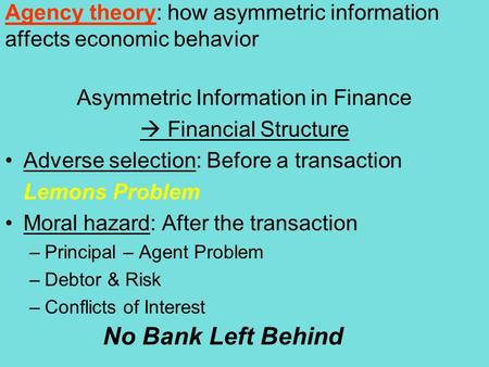 Agency theory: how asymmetric information affects economic behavior Asymmetric Information in Finance  Financial Structure Adverse selection: Before a.