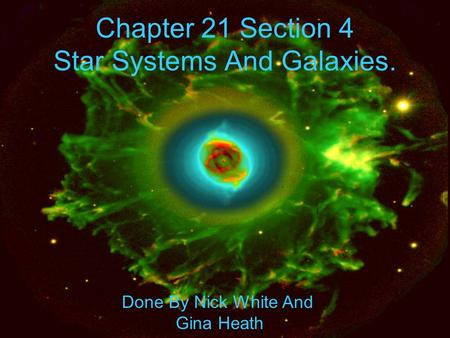 Chapter 21 Section 4 Star Systems And Galaxies. Done By Nick White And Gina Heath.