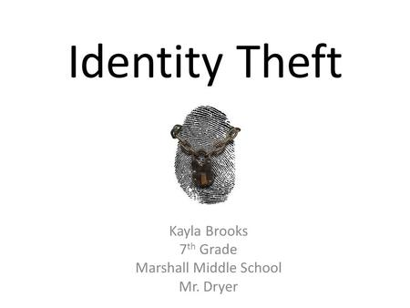 Identity Theft Kayla Brooks 7 th Grade Marshall Middle School Mr. Dryer.