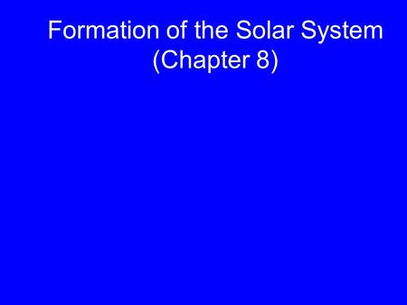 "Formation of the <strong>Solar</strong> System (Chapter 8). Based on Chapter 8 This material will be useful for understanding Chapters 9, 10, 11, 12, 13, and 14 on ""Formation."