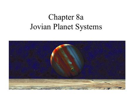 Chapter 8a Jovian Planet Systems