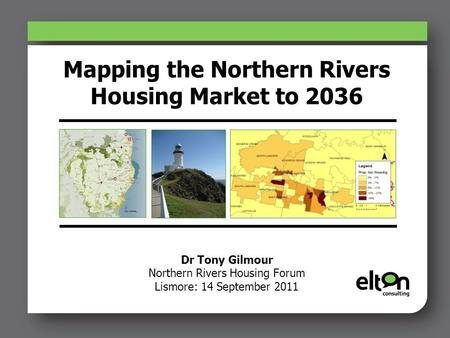Mapping the Northern Rivers Housing Market to 2036 Dr Tony Gilmour Northern Rivers Housing Forum Lismore: 14 September 2011.