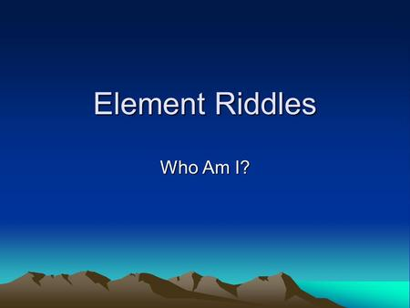 "Element Riddles Who Am I?. Example I am part of all that lives, When combined with oxygen, I make the ""fizz"", Wear me on your finger or use me to write,"