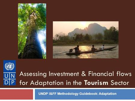 Assessing Investment & Financial flows for Adaptation in the Tourism Sector UNDP I&FF Methodology Guidebook: Adaptation.
