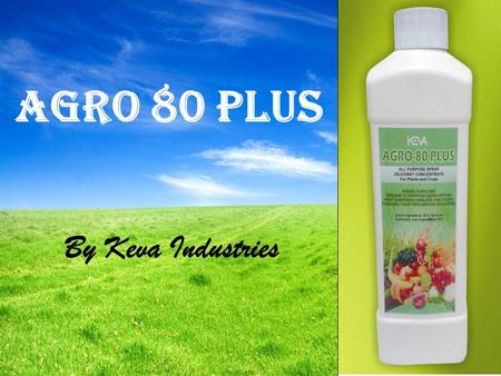Agro 80 Plus By Keva Industries. Keva Agro 80 Plus Improve effectiveness of pesticides and fertilizers, increase crop yield  Non ionic spray adjuvant.