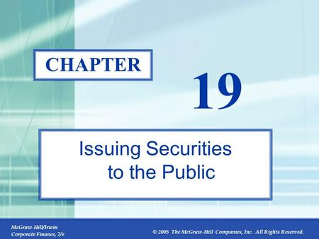 McGraw-Hill/Irwin Corporate Finance, 7/e © 2005 The McGraw-Hill Companies, Inc. All Rights Reserved. 19-0 CHAPTER 19 Issuing Securities to the Public.