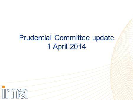 Prudential Committee update 1 April 2014